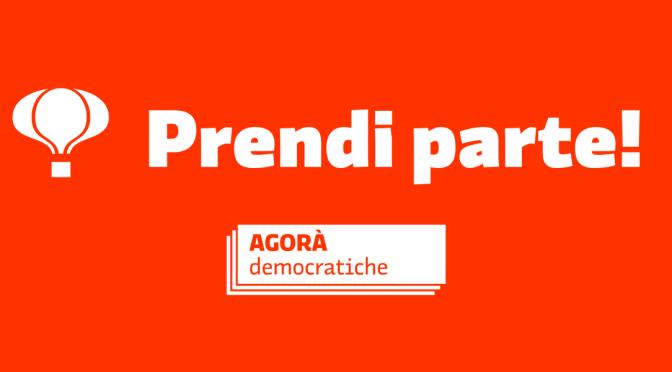 Partecipa alle Agorà democratiche. Per costruire l'agenda politica del Partito Democratico e del Centrosinistra